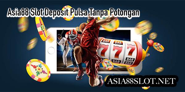 asia88 slot deposit pulsa tanpa potongan